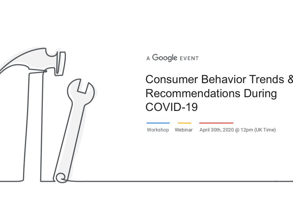 Google Webinar: Consumer Behaviour Trends & Recommendations During COVID-19 2020