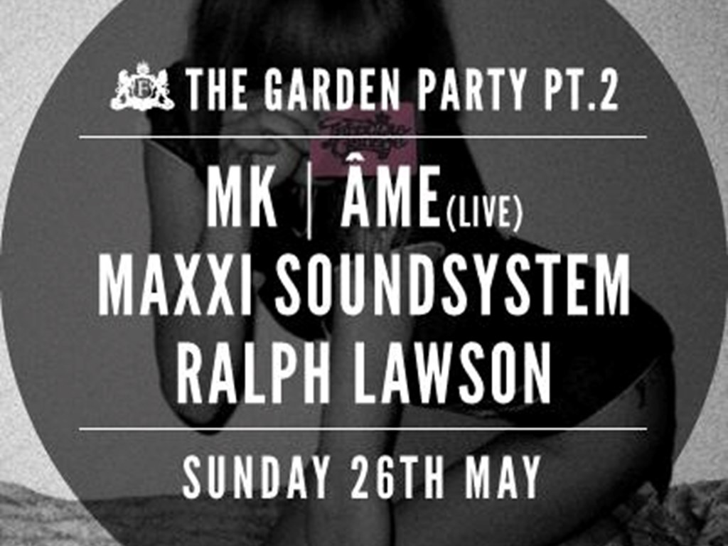 MK, Ame (Live), Maxxi Soundsystem & more headline The Garden Party Pt. 2 at The Faversham