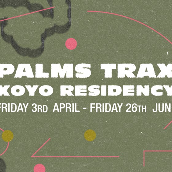 Palms Trax XOYO Residency - Palms Trax & Special Guest