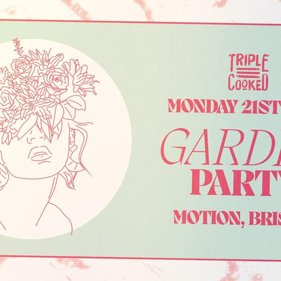 Triple Cooked: Bristol - Garden Party